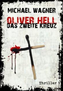 Oliver Hell - Das zweite Kreuz (Oliver Hells dritter Fall) - Michael Wagner