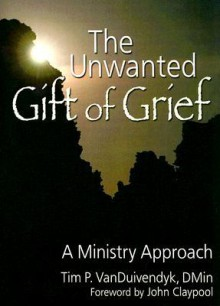 The Unwanted Gift of Grief: A Ministry Approach (Religion and Mental Health) (Religion and Mental Health) - Tim P. Vanduivendyk