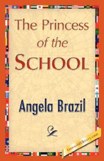 The Princess of the School - Angela Brazil