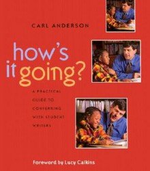 How's It Going?: A Practical Guide to Conferring with Student Writers - Carl Anderson
