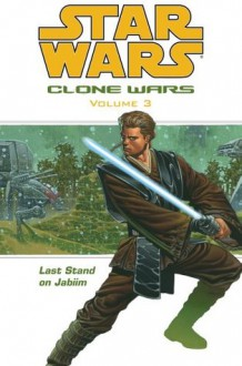 Star Wars: Clone Wars Volume 3 - Last Stand on Jabiim (Star Wars: Clone Wars (Dark Horse Comics Paperback)) - Haden Blackman, John Ostrander, Brian Ching, Jan Duursema, Victor Llamas, Dan Parsons, Tomås Giorello