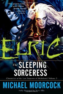Elric: The Sleeping Sorceress (Chronicles of the Last Emperor of Melniboné, Vol. 3) - Michael Moorcock