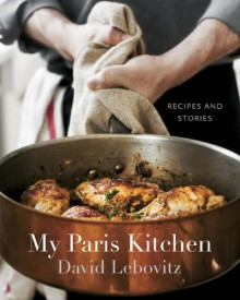 My Paris Kitchen: Recipes and Stories - David Lebovitz