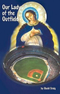 Our Lady of the Outfield - David Craig
