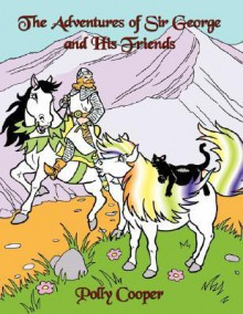 The Adventures of Sir George and His Friends - Polly Cooper
