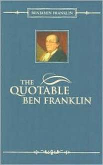 Quotable Ben Franklin (Barnes & Noble Gift Edition) - Benjamin Franklin, S. Wu