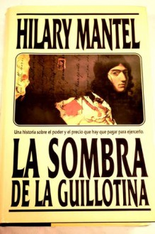 La Sombra de La Guillotina - Hilary Mantel
