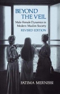 Beyond the Veil: Male-Female Dynamics in Modern Muslim Society - Fatima Mernissi, فاطمة المرنيسي