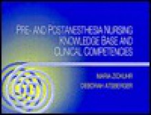 Pre- And Post-Anesthesia Nursing Knowledge Base and Clinical Competencies - Maria T. Zickuhr