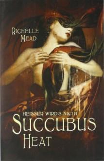 Succubus Heat: Heisser wird´s nicht - Richelle Mead, Katrin Reichardt