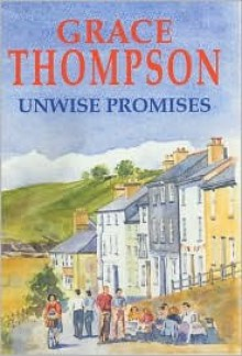 Unwise Promises - Grace Thompson