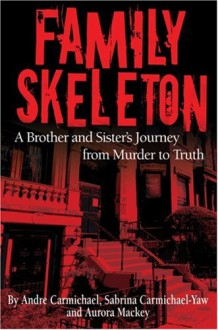 Family Skeleton: A Brother and Sister's Journey from Murder to Truth - Sabrina Carmichael Yaw, Aurora Mackey, Andre Carmichael