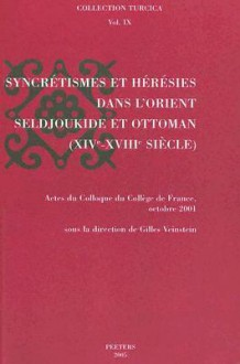 Syncretismes Et Heresies Dans L'orient Seljoukide Et Ottoman (Xi Ve Xvii Ie Siecles) (Collection Turcica) - Gilles Veinstein