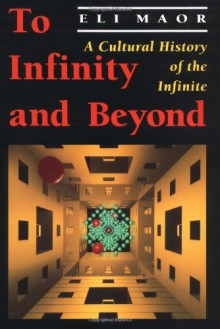 To Infinity and Beyond: A Cultural History of the Infinite - Eli Maor