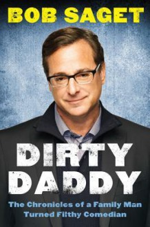 Dirty Daddy: The Chronicles of a Family Man Turned Filthy Comedian (Audio) - Bob Saget
