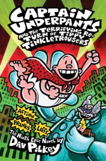 Captain Underpants and the Terrifying Return of Tippy Tinkletrousers - Dav Pilkey