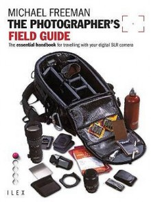 The Photographer's Field Guide - Michael Freeman