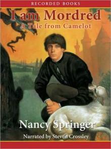 I am Mordred: Tale of Camelot Series, Book 1 (MP3 Book) - Nancy Springer, Steven Crossley