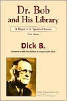 Dr. Bob and His Library: A Major A.A. Spiritual Source - Dick B.