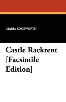 Castle Rackrent [Facsimile Edition] - Maria Edgeworth