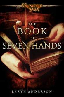 The Book of Seven Hands: A Foreworld Sidequest - Barth Anderson