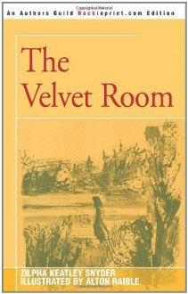 The Velvet Room - Zilpha Keatley Snyder, Alton Raible