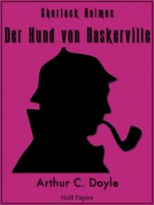 Sherlock Holmes und Der Hund von Baskerville - Vollständige & Illustrierte Fassung - Heinrich Darnoc, Hans Anton Aschenborn, Arthur Conan Doyle