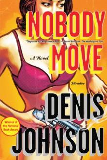 Nobody Move - Denis Johnson