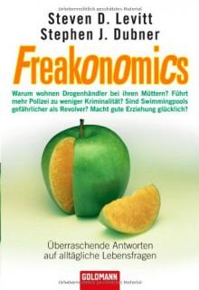 Freakonomics: überraschende Antworten auf alltägliche Lebensfragen - Steven D. Levitt, Stephen J. Dubner