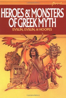 Heroes and Monsters of Greek Myth - Bernard Evslin, Dorothy Evslin, Ned Hoopes, William Hunter