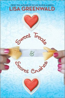 Sweet Treats & Secret Crushes - Lisa Greenwald