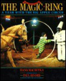 The Magic Ring: A Year with the Big Apple Circus - Hana Machotka