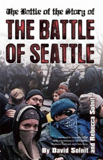 The Battle of the Story of the Battle of Seattle - Rebecca Solnit, Rebecca Solnit