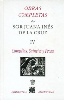 Volumen IV Comedias Sainetes Y Prosa - Juana Inés de la Cruz, Jorge F. Lopez