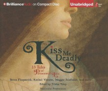 Kiss Me Deadly: 13 Tales of Paranormal Love - Becca Fitzpatrick
