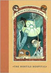 The Hostile Hospital - Brett Helquist,Lemony Snicket
