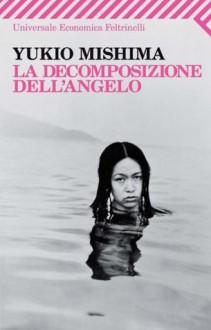 La decomposizione dell'angelo - Yukio Mishima,E. Ciccarella