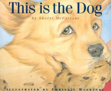 This Is the Dog - Sheryl McFarlane, Chrissie Wysotski
