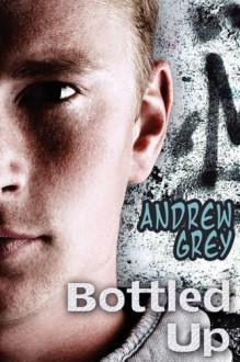 Bottled Up - Andrew Grey