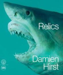 Damien Hirst: Relics - Francesco Bonami, Nicholas Serota, Sophia al Maria, Mohsin Hamid