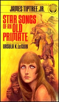 Star Songs of an Old Primate - James Tiptree Jr., Ursula K. Le Guin