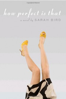 How Perfect Is That - Sarah Bird