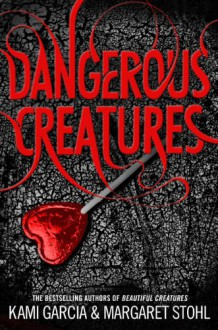 Dangerous Creatures (Book 1) - Kami Garcia,Margaret Stohl