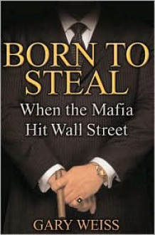 Born to Steal: When the Mafia Hit Wall Street -