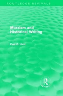 Marxism and Historical Writing (Routledge Revivals) - Paul Q. Hirst