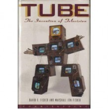 Tube: The Invention of Television (Sloan Technology Series) - David E. Fisher, Marshall Jon Fisher