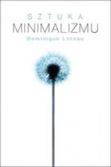 Sztuka minimalizmu w codziennym życiu - Dominique Loreau