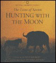 Hunting with the Moon - Dereck Joubert, Beverly Joubert