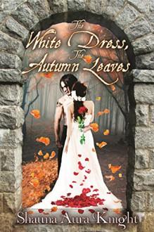 The White Dress, The Autumn Leaves - Shauna Aura Knight