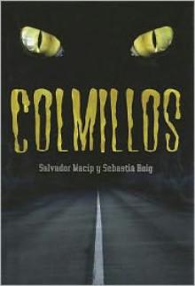 Colmillos - Salvador Macip, Sebastiá Roig